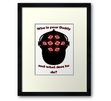 Who is your big daddy? Framed Print