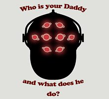 Who is your big daddy? Unisex T-Shirt