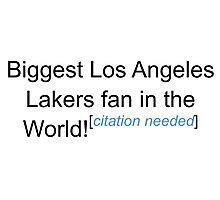 Biggest Los Angeles Lakers Fan - Citation Needed Photographic Print