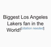 Biggest Los Angeles Lakers Fan - Citation Needed by lyricalshirts