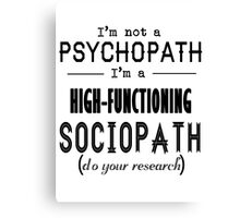 High-Functioning Sociopath Canvas Print