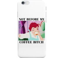 Belle Not Before My Coffee Bitch iPhone Case/Skin