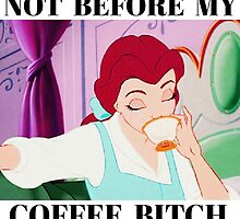 Belle Not Before My Coffee Bitch by SailorMeg