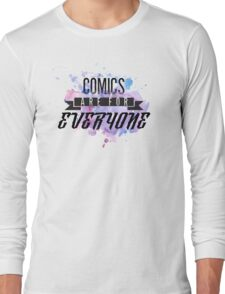 Comics are for EVERYONE  Long Sleeve T-Shirt