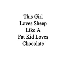 This Girl Loves Sheep Like A Fat Kid Loves Chocolate  by supernova23