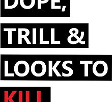 Dope, Trill & Looks To Kill! by Kevin Paz