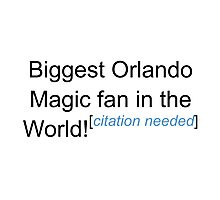 Biggest Orlando Magic Fan - Citation Needed Photographic Print