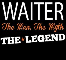 WAITER THE MAN,THE MYTH THE LEGEND by fancytees