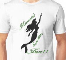 Mermaids Have More Fun Unisex T-Shirt