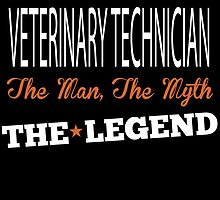 VETERINARY TECHNICIAN THE MAN,THE MYTH THE LEGEND by fancytees