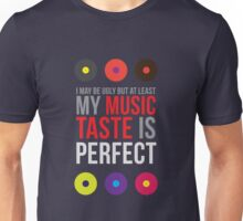 I may be ugly but at least my music taste is perfect! II Unisex T-Shirt