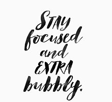 Stay Focused & Extra Bubbly Unisex T-Shirt
