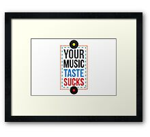 Your Music Taste Sucks Framed Print