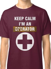 Keep Calm - I'm An Operator Classic T-Shirt