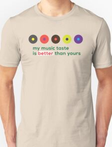 My music taste is better than yours II Unisex T-Shirt