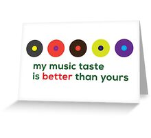 My music taste is better than yours II Greeting Card