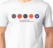 My music tastes just better than yours Unisex T-Shirt
