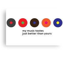 My music tastes just better than yours Canvas Print