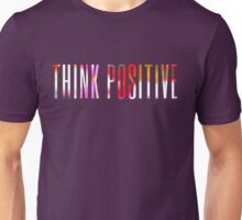 Think positive! Unisex T-Shirt