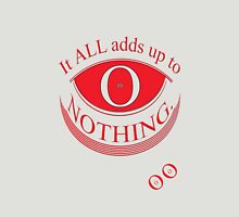 It ALL adds up to NOTHING * T-Shirt