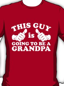 This Guy Is Going to Be Grandpa T-Shirt