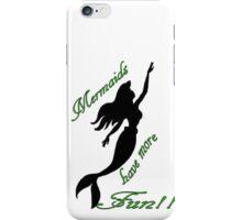 Mermaids Have More Fun iPhone Case/Skin