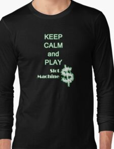 Keep Calm and play slot machines Long Sleeve T-Shirt