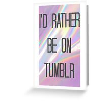 I'd Rather Be On Tumblr Greeting Card