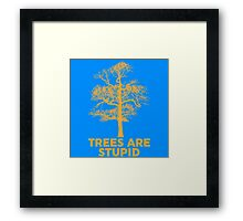 Trees are Stupid Framed Print