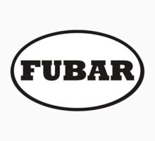 FUBAR - F@#$%^ Up Beyond All Recognition by Stepz2007