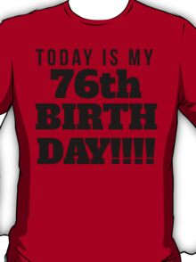 Today Is My 76th Birthday T-Shirt