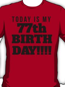Today Is My 77th Birthday T-Shirt