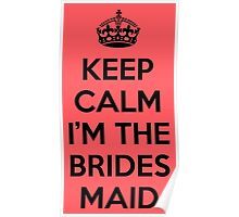 Keep Calm Bridesmaid  Poster