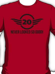 20 Never Looked So Good T-Shirt