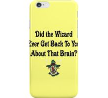 Did The Wizard Ever Get Back To You.....Wizard Of Oz iPhone Case/Skin
