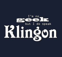 I'm no geek but I do speak Klingon by anticus50