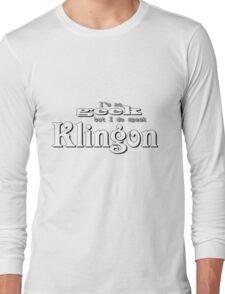 I'm no geek but I do speak Klingon Long Sleeve T-Shirt