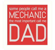 SOME PEOPLE CALL ME A MECHANIC THE MOST IMPORTANT CALL ME DAD Art Print