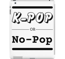 K-Pop or No-Pop iPad Case/Skin