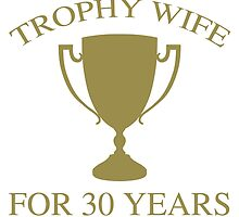Trophy Wife For 30 Years by thepixelgarden
