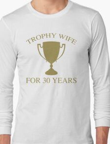 Trophy Wife For 30 Years Long Sleeve T-Shirt