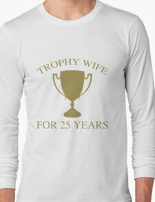 Trophy Wife For 25 Years Long Sleeve T-Shirt