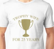 Trophy Wife For 25 Years Unisex T-Shirt