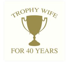 Trophy Wife For 40 Years Art Print