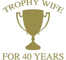 Trophy Wife For 40 Years by thepixelgarden