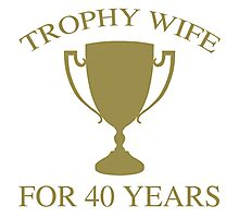 Trophy Wife For 40 Years Photographic Print
