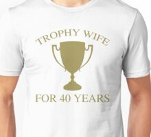 Trophy Wife For 40 Years Unisex T-Shirt