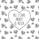 All I Care About is Pizza - black and white version by Amy Grace