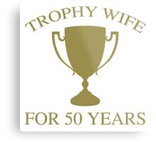 Trophy Wife For 50 Years Metal Print
