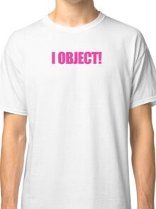 Legally Blonde - I Object! Classic T-Shirt